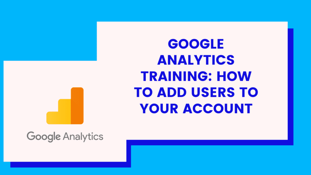 How do you add users to your Google Analytics account?