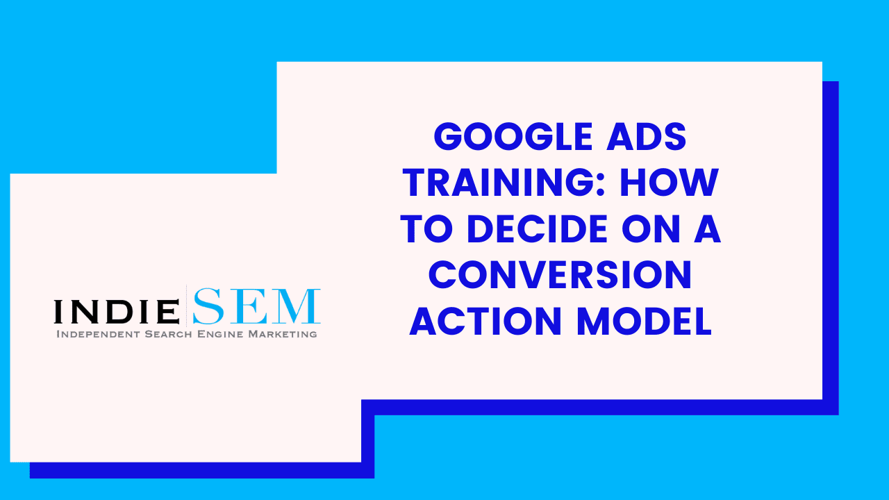 Google Ads Training - How To Decide On A Conversion Action Model
